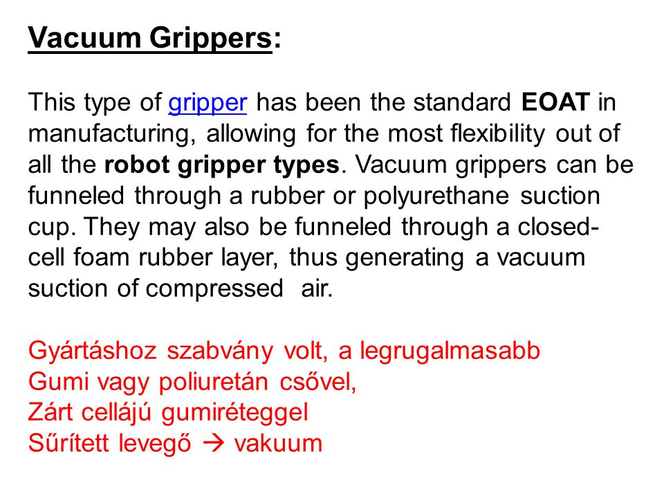 Pneumatic Grippers: This is the most popular type of gripper due to its compact size, light weight, and force.