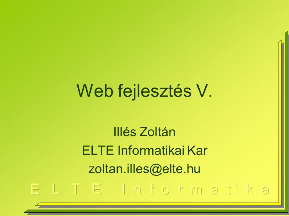 Ami eddig volt… Web programozás jelentése Kliens-Szerver együttműködés(SSI,CGI) Interaktív HTML elemek Kliens programok –Javascript Szerver oldal –Schell script –PHP nyelvi elemek