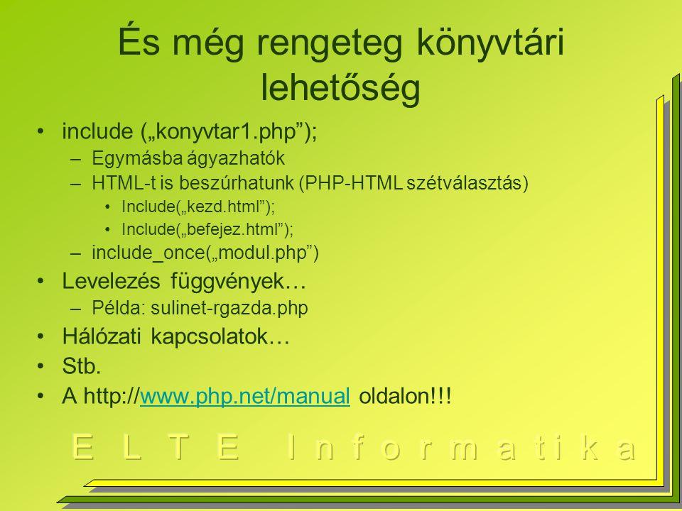 """És még rengeteg könyvtári lehetőség include (""""konyvtar1.php ); –Egymásba ágyazhatók –HTML-t is beszúrhatunk (PHP-HTML szétválasztás) Include(""""kezd.html ); Include(""""befejez.html ); –include_once(""""modul.php ) Levelezés függvények… –Példa: sulinet-rgazda.php Hálózati kapcsolatok… Stb."""