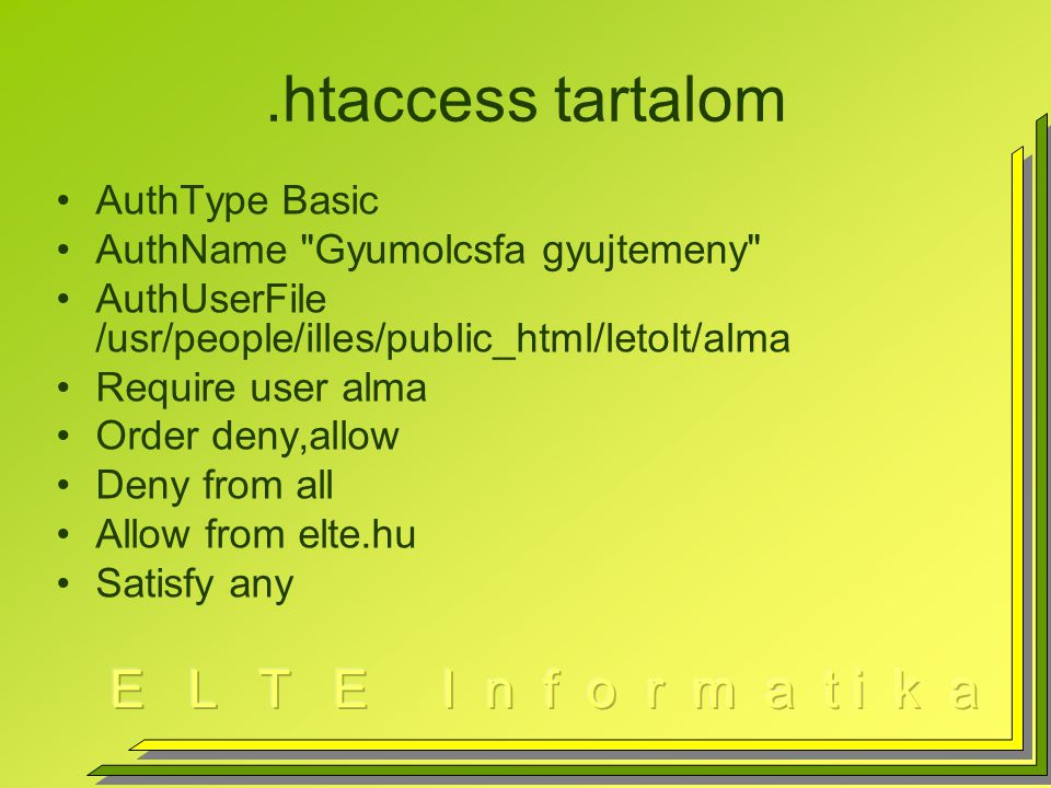 .htaccess tartalom AuthType Basic AuthName Gyumolcsfa gyujtemeny AuthUserFile /usr/people/illes/public_html/letolt/alma Require user alma Order deny,allow Deny from all Allow from elte.hu Satisfy any