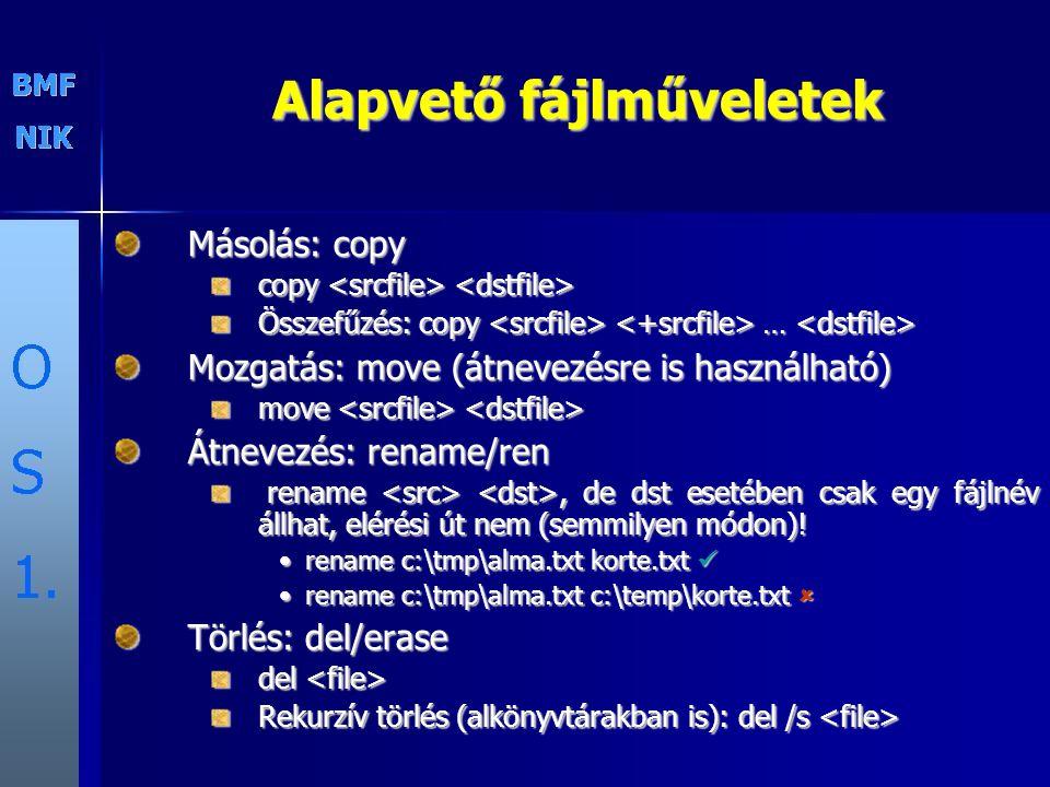 Alapvető fájlműveletek Másolás: copy copy copy Összefűzés: copy … Összefűzés: copy … Mozgatás: move (átnevezésre is használható) move move Átnevezés: