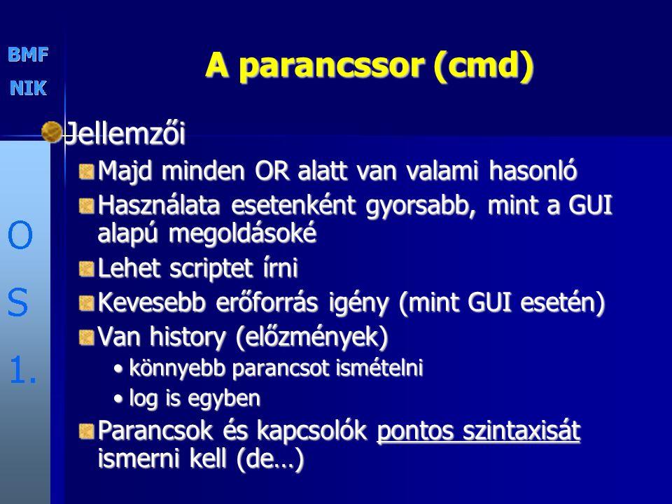 A parancssor (cmd) Jellemzői Majd minden OR alatt van valami hasonló Használata esetenként gyorsabb, mint a GUI alapú megoldásoké Lehet scriptet írni