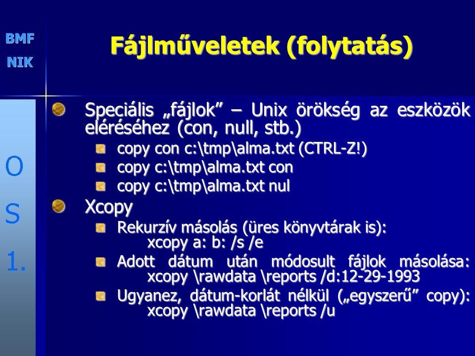 """Fájlműveletek (folytatás) Speciális """"fájlok"""" – Unix örökség az eszközök eléréséhez (con, null, stb.) copy con c:\tmp\alma.txt (CTRL-Z!) copy c:\tmp\al"""
