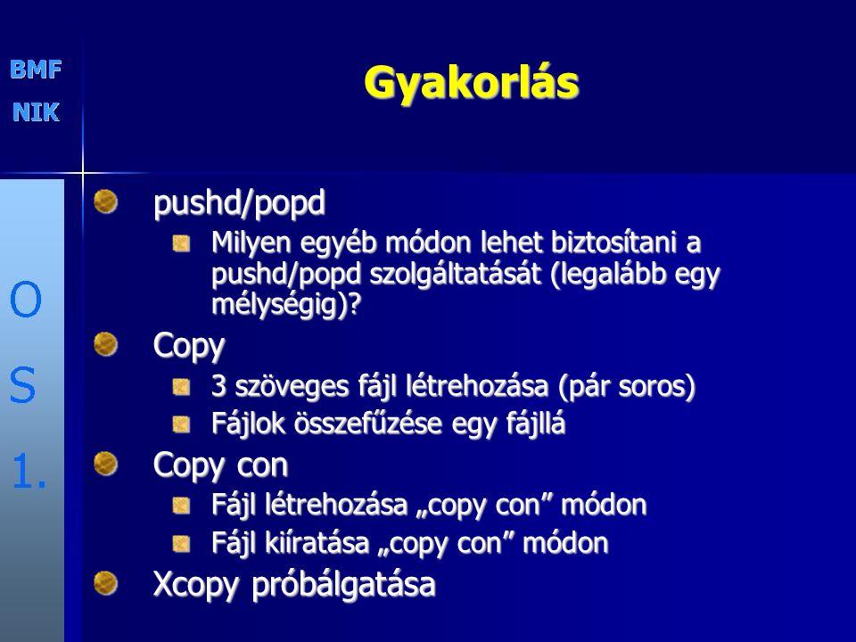 Gyakorláspushd/popd Milyen egyéb módon lehet biztosítani a pushd/popd szolgáltatását (legalább egy mélységig)? Copy 3 szöveges fájl létrehozása (pár s