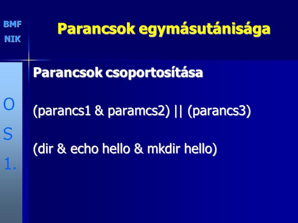 Parancsok egymásutánisága Parancsok csoportosítása (parancs1 & paramcs2) || (parancs3) (dir & echo hello & mkdir hello)