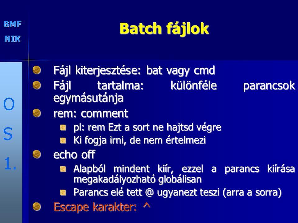 Batch fájlok Fájl kiterjesztése: bat vagy cmd Fájl tartalma: különféle parancsok egymásutánja rem: comment pl: rem Ezt a sort ne hajtsd végre Ki fogja