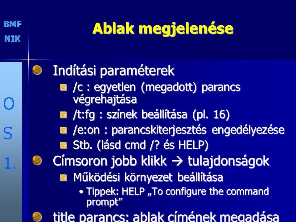 Ablak megjelenése Indítási paraméterek /c : egyetlen (megadott) parancs végrehajtása /t:fg : színek beállítása (pl. 16) /e:on : parancskiterjesztés en