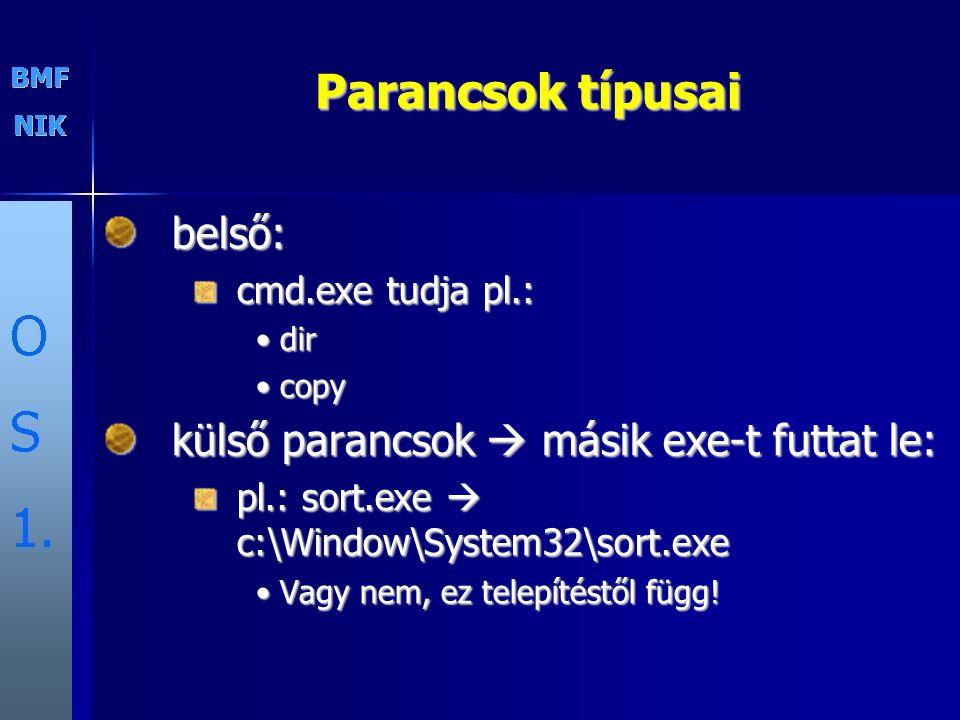 Parancsok típusai belső: cmd.exe tudja pl.: dirdir copycopy külső parancsok  másik exe-t futtat le: pl.: sort.exe  c:\Window\System32\sort.exe Vagy