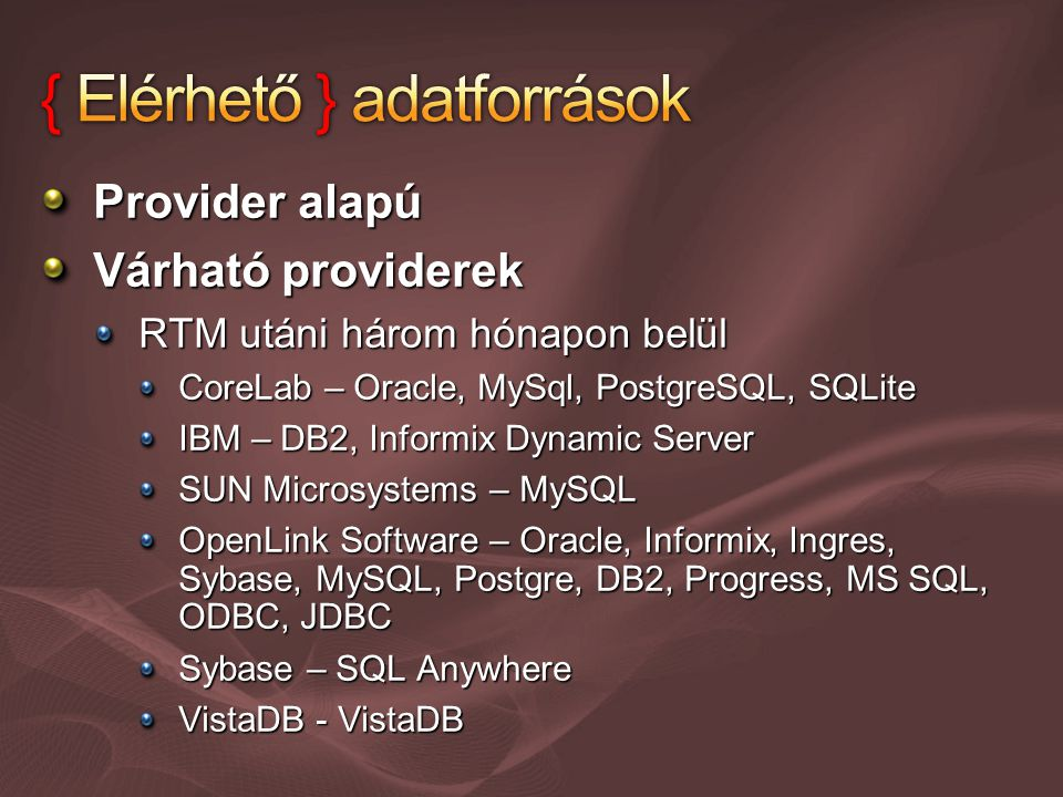 Provider alapú Várható providerek RTM utáni három hónapon belül CoreLab – Oracle, MySql, PostgreSQL, SQLite IBM – DB2, Informix Dynamic Server SUN Microsystems – MySQL OpenLink Software – Oracle, Informix, Ingres, Sybase, MySQL, Postgre, DB2, Progress, MS SQL, ODBC, JDBC Sybase – SQL Anywhere VistaDB - VistaDB
