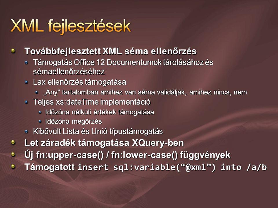 """Továbbfejlesztett XML séma ellenőrzés Támogatás Office 12 Documentumok tárolásához és sémaellenőrzéséhez Lax ellenőrzés támogatása """"Any tartalomban amihez van séma validálják, amihez nincs, nem Teljes xs:dateTime implementáció Időzóna nélküli értékek támogatása Időzóna megőrzés Kibővült Lista és Unió típustámogatás Let záradék támogatása XQuery-ben Új fn:upper-case() / fn:lower-case() függvények Támogatott insert sql:variable( @xml ) into /a/b"""