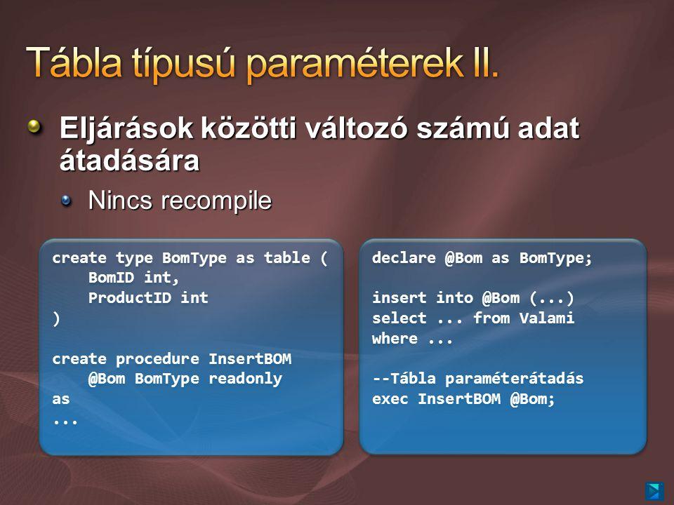 Eljárások közötti változó számú adat átadására Nincs recompile create type BomType as table ( BomID int, ProductID int ) create procedure InsertBOM @B