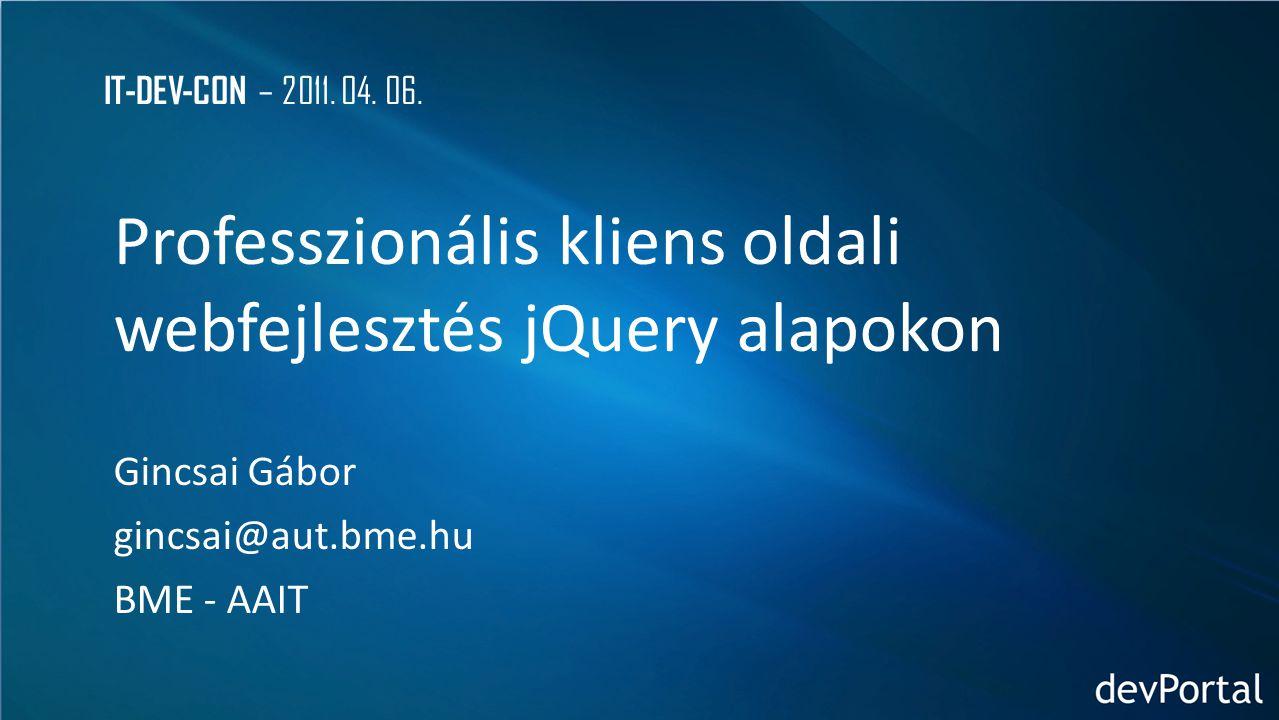 IT-DEV-CON A jQuery létjogosultsága, célja és koncepciója Selectorok, HTML manipuláció, események kezelése AJAX és a jQuery Pluginek jQuery UI jQuery templates Data Link Miről lesz szó…