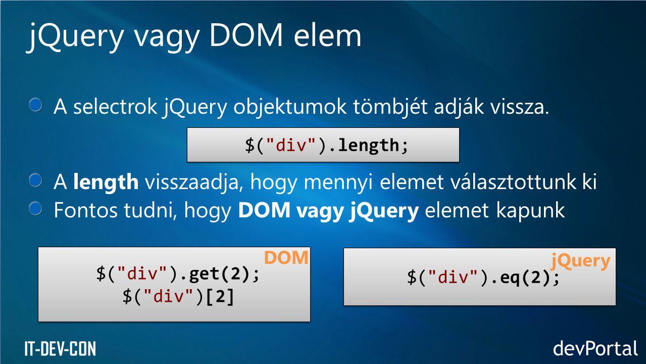 IT-DEV-CON A selectrok jQuery objektumok tömbjét adják vissza. A length visszaadja, hogy mennyi elemet választottunk ki Fontos tudni, hogy DOM vagy jQ