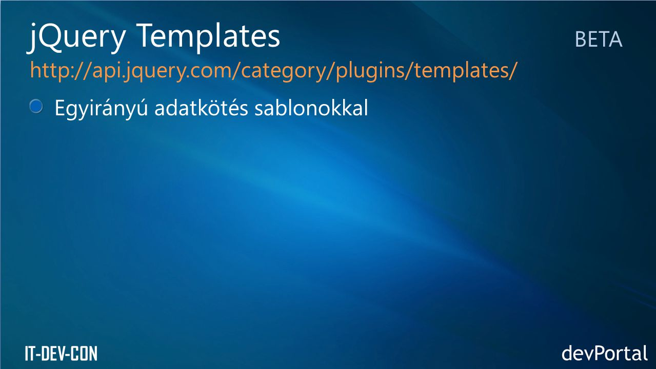 IT-DEV-CON Egyirányú adatkötés sablonokkal jQuery Templates BETA http://api.jquery.com/category/plugins/templates/