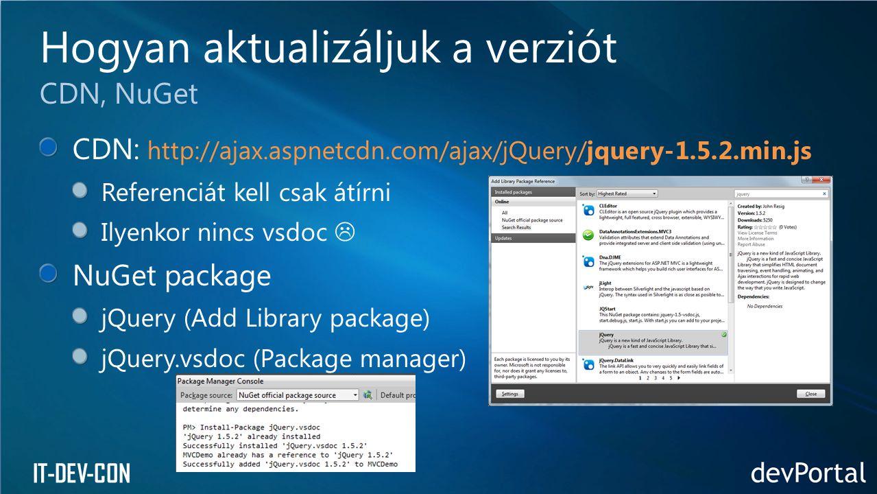 IT-DEV-CON CDN: http://ajax.aspnetcdn.com/ajax/jQuery/jquery-1.5.2.min.js Referenciát kell csak átírni Ilyenkor nincs vsdoc  NuGet package jQuery (Ad