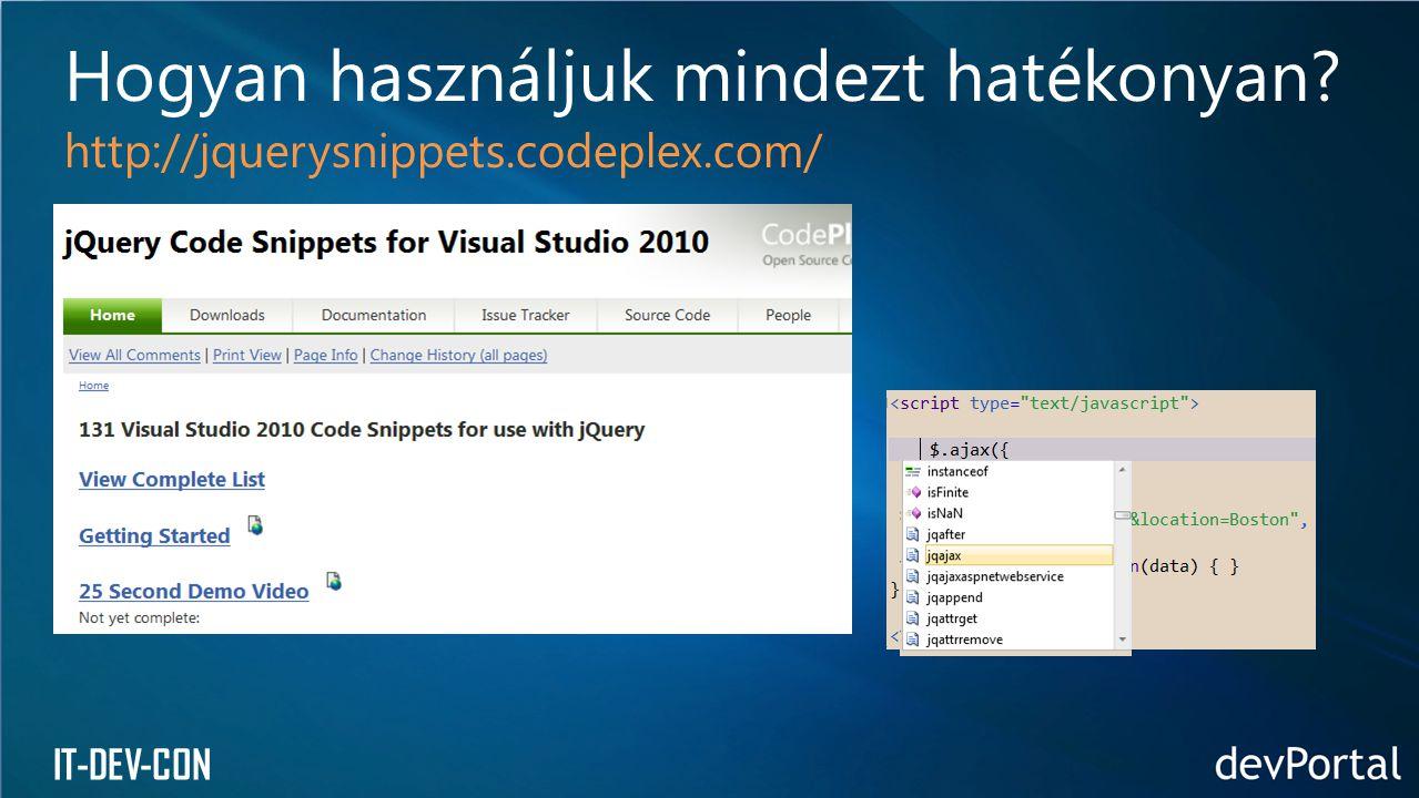 IT-DEV-CON Hogyan használjuk mindezt hatékonyan? http://jquerysnippets.codeplex.com/
