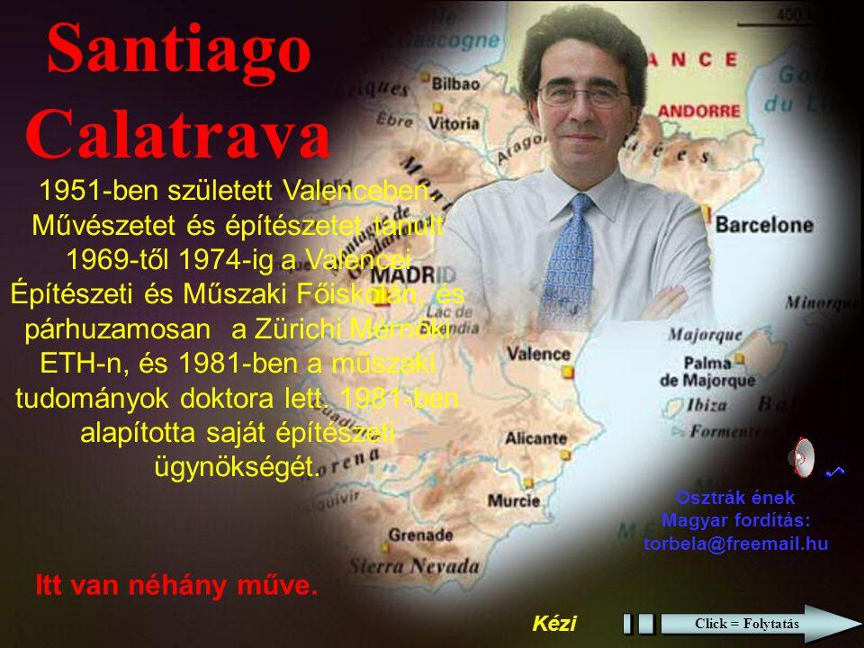 Santiago Calatrava Itt van néhány műve.1951-ben született Valenceben.