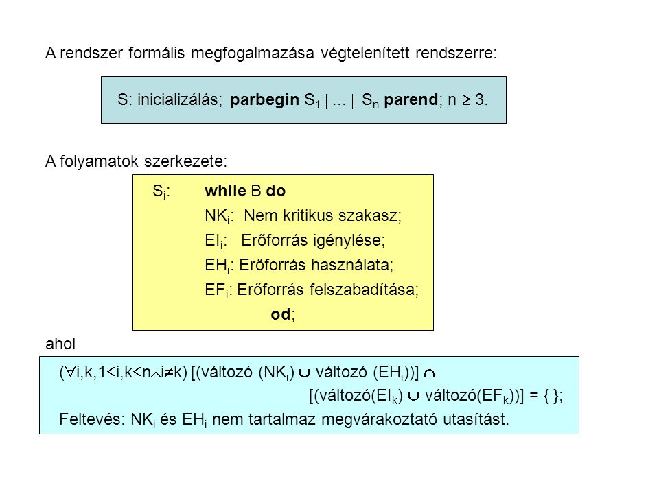 A rendszer formális megfogalmazása végtelenített rendszerre: S: inicializálás; parbegin S 1 ...  S n parend; n  3. A folyamatok szerkezete: S i :