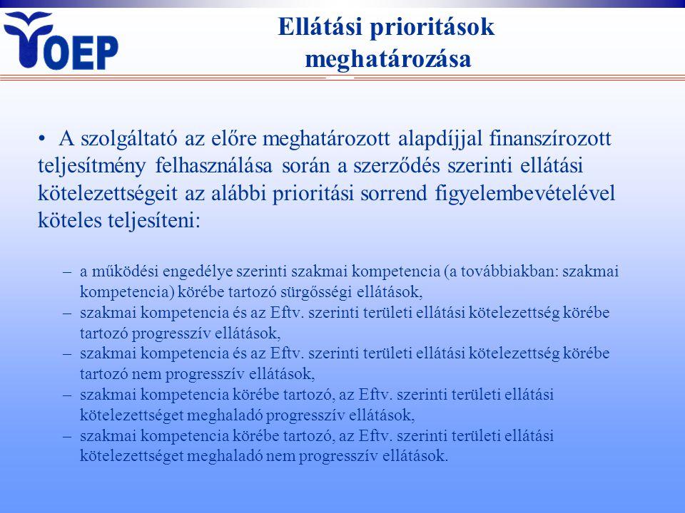 A szolgáltató az előre meghatározott alapdíjjal finanszírozott teljesítmény felhasználása során a szerződés szerinti ellátási kötelezettségeit az alábbi prioritási sorrend figyelembevételével köteles teljesíteni: –a működési engedélye szerinti szakmai kompetencia (a továbbiakban: szakmai kompetencia) körébe tartozó sürgősségi ellátások, –szakmai kompetencia és az Eftv.