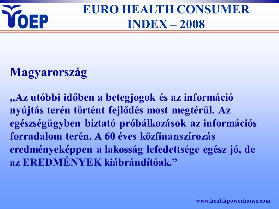 """Magyarország """"Az utóbbi időben a betegjogok és az információ nyújtás terén történt fejlődés most megtérül. Az egészségügyben biztató próbálkozások az"""