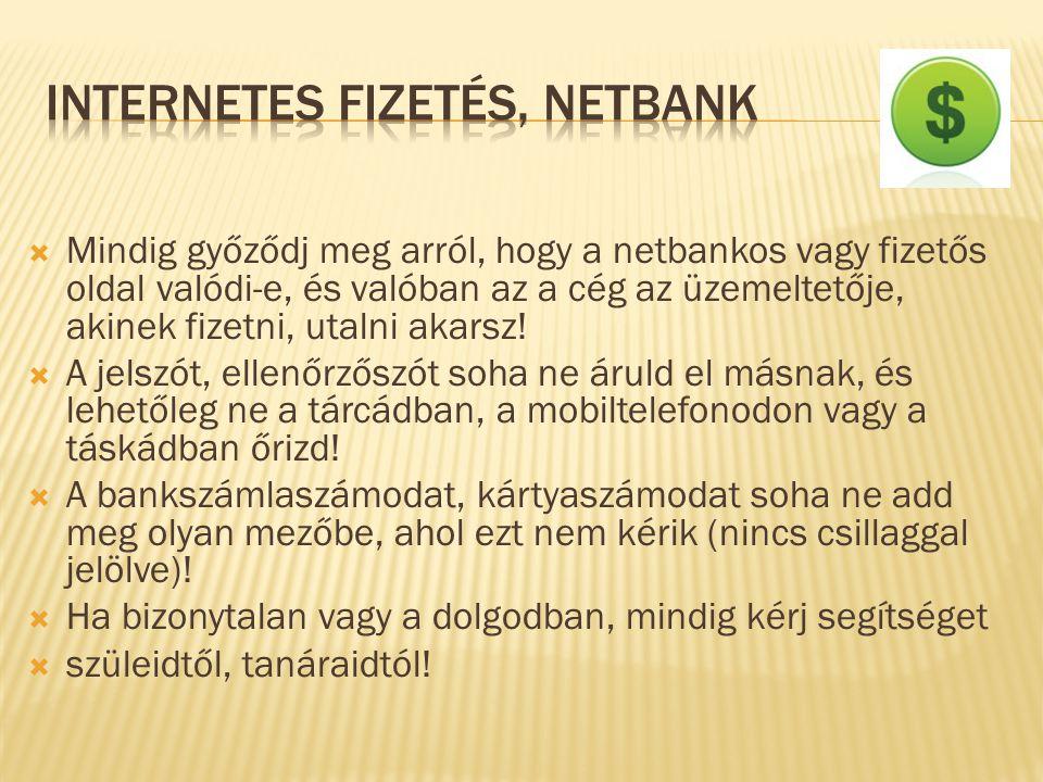  Mindig győződj meg arról, hogy a netbankos vagy fizetős oldal valódi-e, és valóban az a cég az üzemeltetője, akinek fizetni, utalni akarsz!  A jels