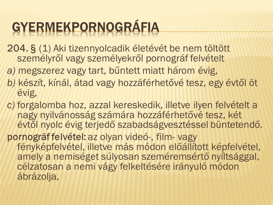 204. § (1) Aki tizennyolcadik életévét be nem töltött személyről vagy személyekről pornográf felvételt a) megszerez vagy tart, bűntett miatt három évi