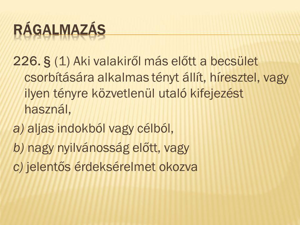 226. § (1) Aki valakiről más előtt a becsület csorbítására alkalmas tényt állít, híresztel, vagy ilyen tényre közvetlenül utaló kifejezést használ, a)