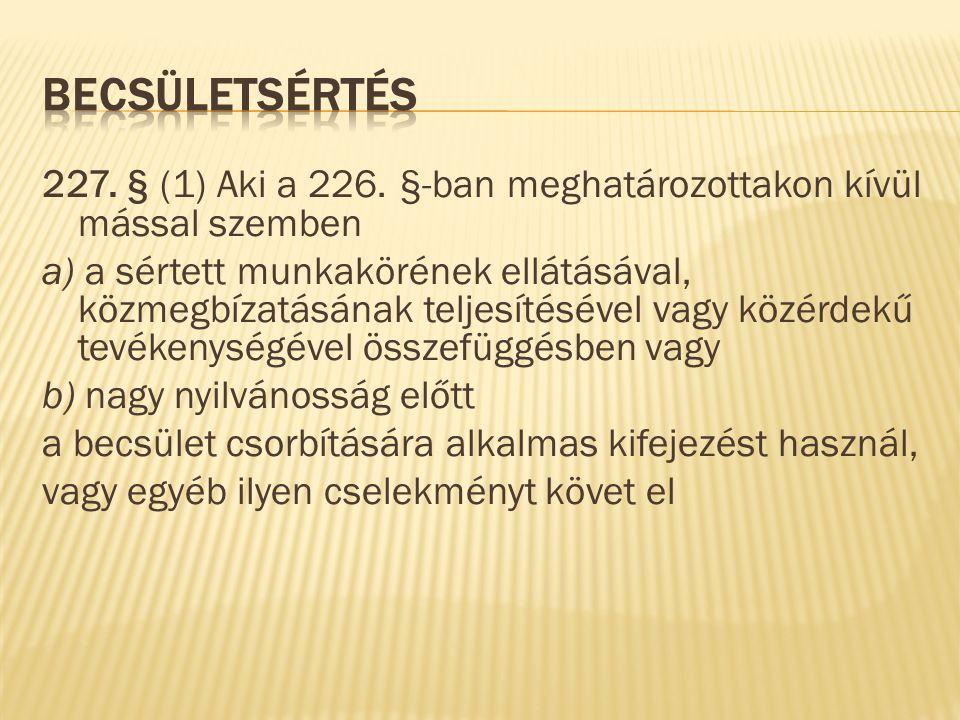 227. § (1) Aki a 226. §-ban meghatározottakon kívül mással szemben a) a sértett munkakörének ellátásával, közmegbízatásának teljesítésével vagy közérd