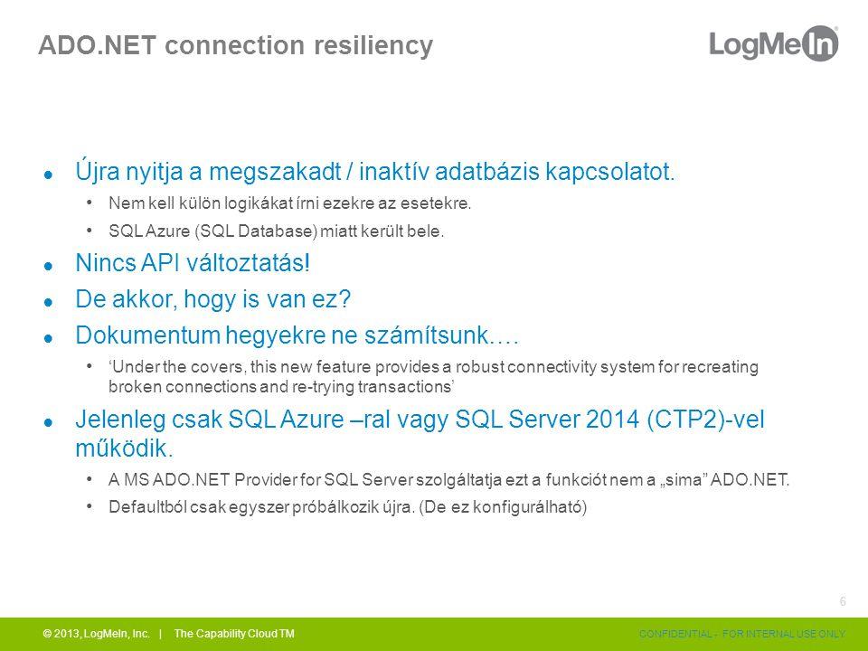 ADO.NET connection resiliency ● Újra nyitja a megszakadt / inaktív adatbázis kapcsolatot.