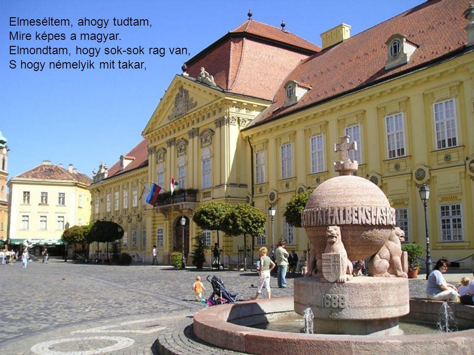 Elmeséltem, ahogy tudtam, Mire képes a magyar. Elmondtam, hogy sok-sok rag van, S hogy némelyik mit takar,