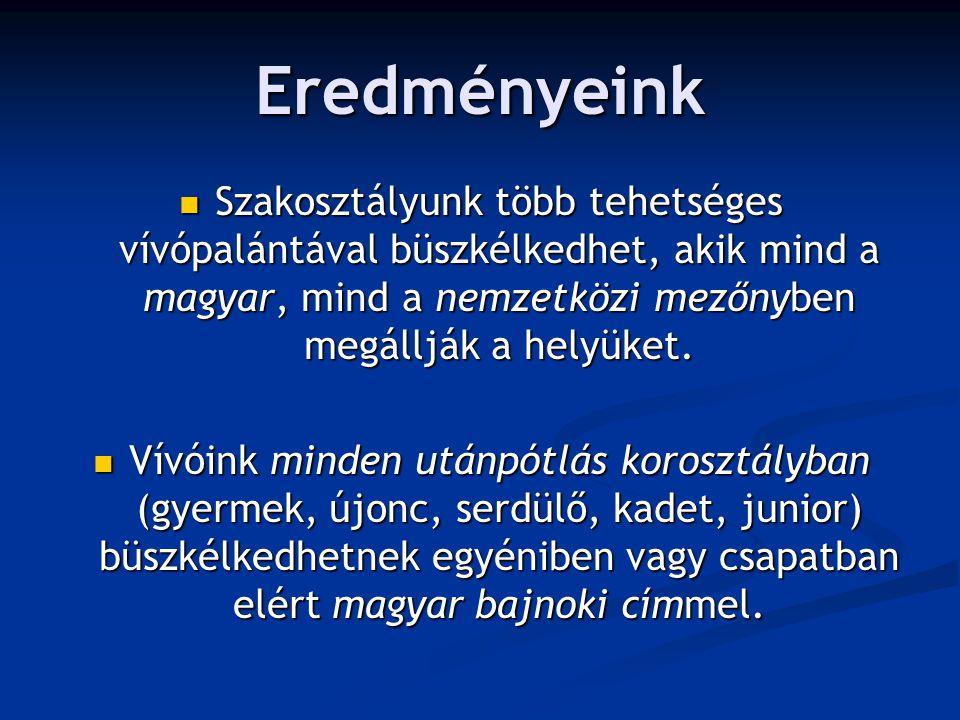 Eredményeink Szakosztályunk több tehetséges vívópalántával büszkélkedhet, akik mind a magyar, mind a nemzetközi mezőnyben megállják a helyüket.
