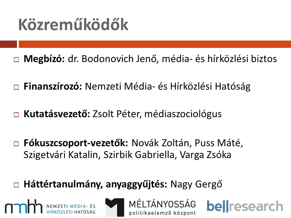 Közreműködők  Megbízó: dr. Bodonovich Jenő, média- és hírközlési biztos  Finanszírozó: Nemzeti Média- és Hírközlési Hatóság  Kutatásvezető: Zsolt P