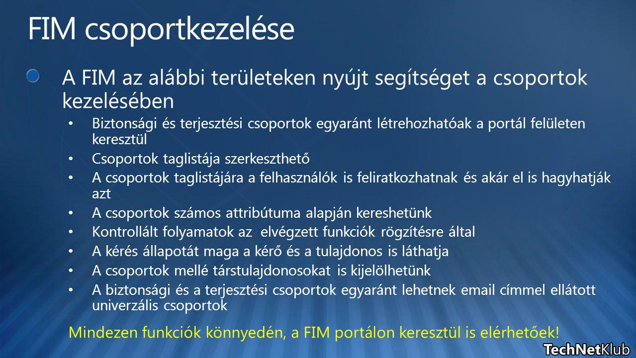 A FIM az alábbi területeken nyújt segítséget a csoportok kezelésében Biztonsági és terjesztési csoportok egyaránt létrehozhatóak a portál felületen ke