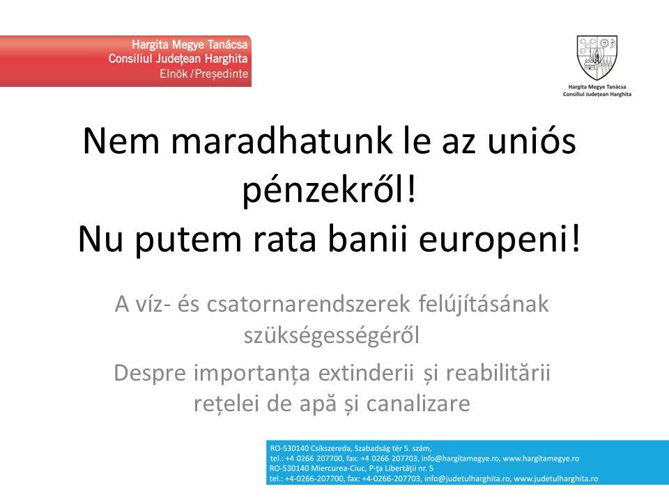 Nem maradhatunk le az uniós pénzekről! Nu putem rata banii europeni! A víz- és csatornarendszerek felújításának szükségességéről Despre importanța ext