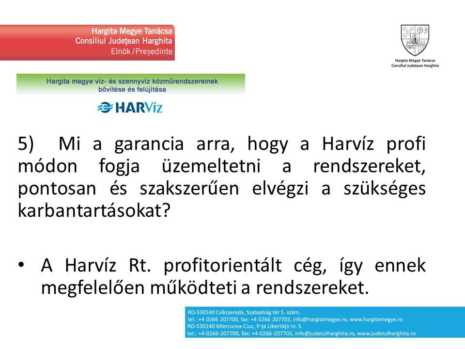 5) Mi a garancia arra, hogy a Harvíz profi módon fogja üzemeltetni a rendszereket, pontosan és szakszerűen elvégzi a szükséges karbantartásokat? A Har