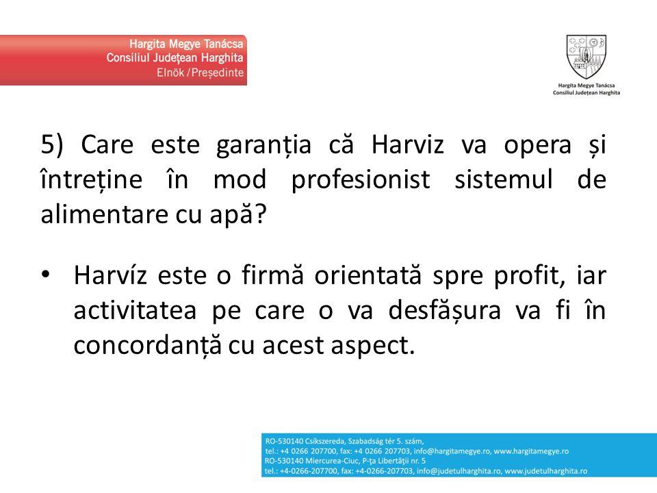 5) Care este garanția că Harviz va opera și întreține în mod profesionist sistemul de alimentare cu apă? Harvíz este o firmă orientată spre profit, ia