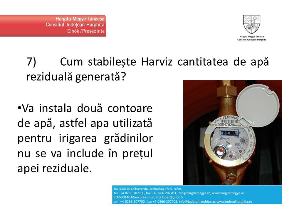 7) Cum stabilește Harviz cantitatea de ap ă rezidual ă generat ă ? Va instala două contoare de apă, astfel apa utilizată pentru irigarea grădinilor nu