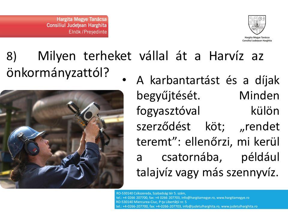 """8) Milyen terheket vállal át a Harvíz az önkormányzattól? A karbantartást és a díjak begyűjtését. Minden fogyasztóval külön szerződést köt; """"rendet te"""