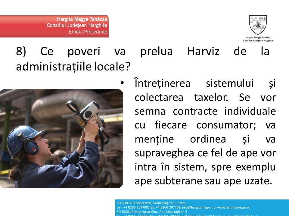 8) Ce poveri va prelua Harviz de la administrațiile locale? Întreținerea sistemului și colectarea taxelor. Se vor semna contracte individuale cu fieca