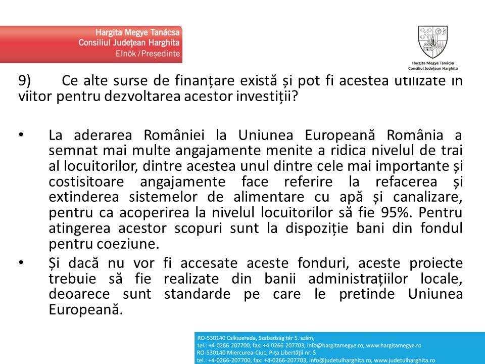 9) Ce alte surse de finanțare există și pot fi acestea utilizate în viitor pentru dezvoltarea acestor investiții? La aderarea României la Uniunea Euro