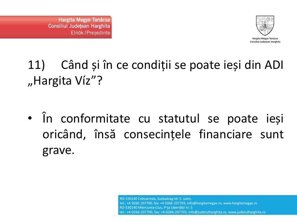 """11) Când și în ce condiții se poate ieși din ADI """"Hargita Víz""""? În conformitate cu statutul se poate ieși oricând, însă consecințele financiare sunt g"""