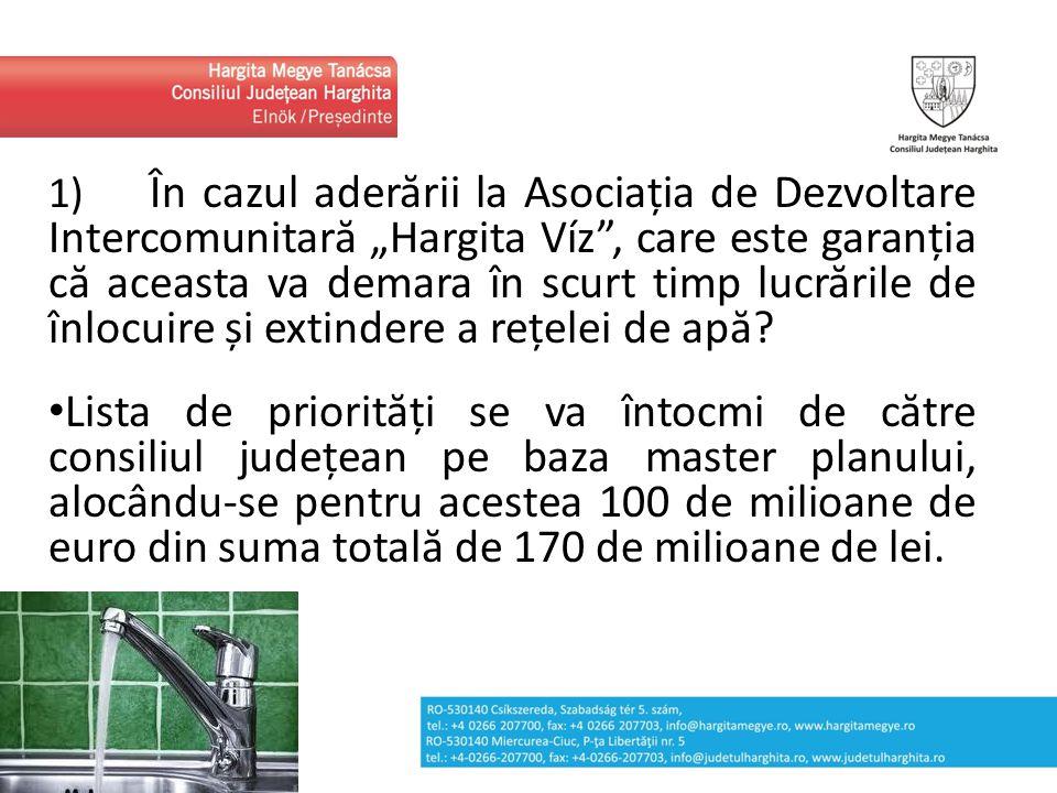 """1) În cazul aderării la Asociația de Dezvoltare Intercomunitară """"Hargita Víz"""", care este garanția că aceasta va demara în scurt timp lucrările de înlo"""