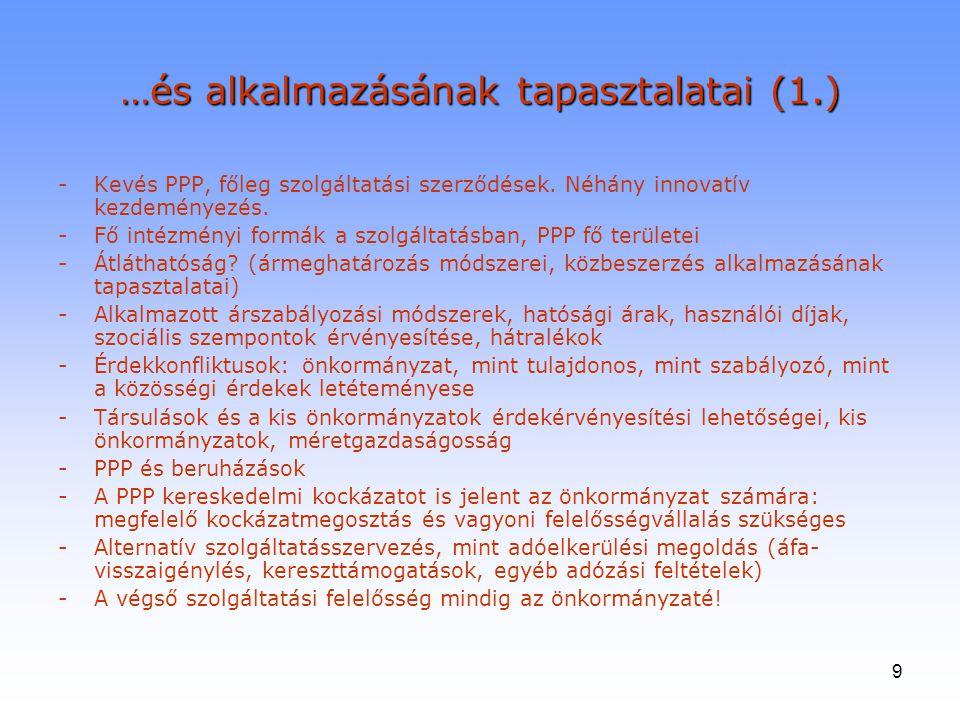 9 …és alkalmazásának tapasztalatai (1.) -Kevés PPP, főleg szolgáltatási szerződések. Néhány innovatív kezdeményezés. -Fő intézményi formák a szolgálta