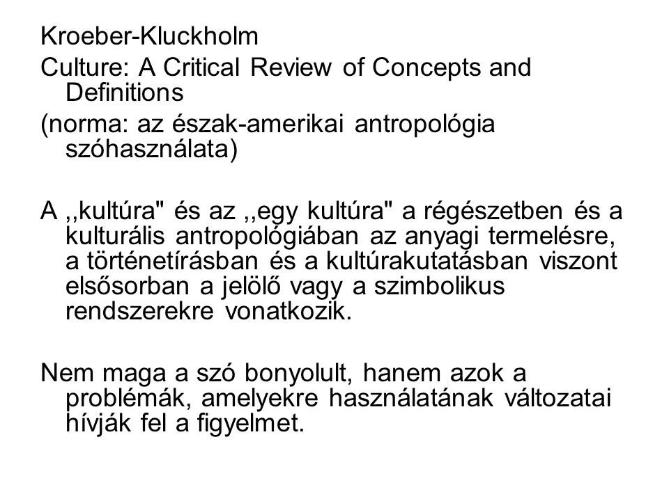 Kroeber-Kluckholm Culture: A Critical Review of Concepts and Definitions (norma: az észak-amerikai antropológia szóhasználata) A,,kultúra