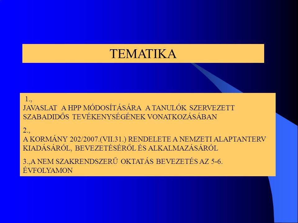 TEMATIKA 1., JAVASLAT A HPP MÓDOSÍTÁSÁRA A TANULÓK SZERVEZETT SZABADIDŐS TEVÉKENYSÉGÉNEK VONATKOZÁSÁBAN 2., A KORMÁNY 202/2007.(VII.31.) RENDELETE A NEMZETI ALAPTANTERV KIADÁSÁRÓL, BEVEZETÉSÉRŐL ÉS ALKALMAZÁSÁRÓL 3.,A NEM SZAKRENDSZERŰ OKTATÁS BEVEZETÉS AZ 5-6.