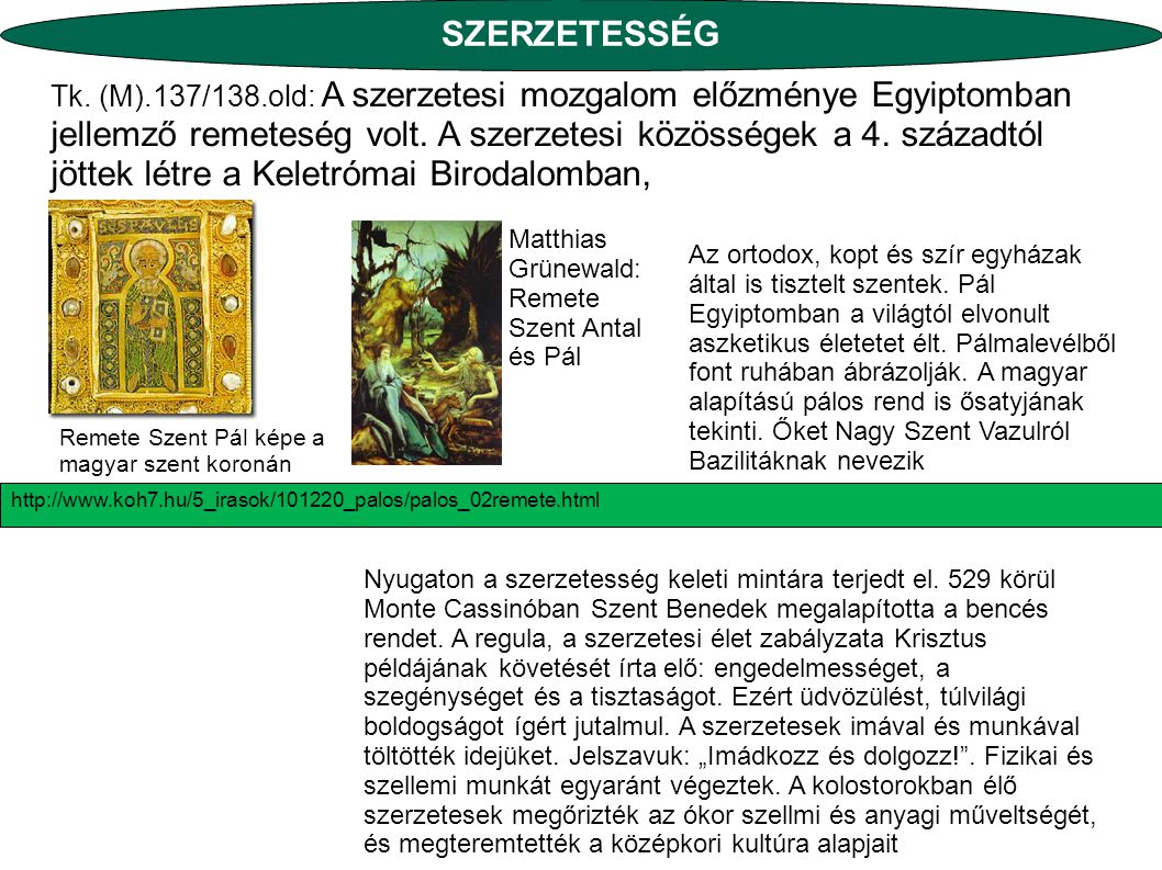 SZERZETESSÉG Tk. (M).137/138.old: A szerzetesi mozgalom előzménye Egyiptomban jellemző remeteség volt. A szerzetesi közösségek a 4. századtól jöttek l