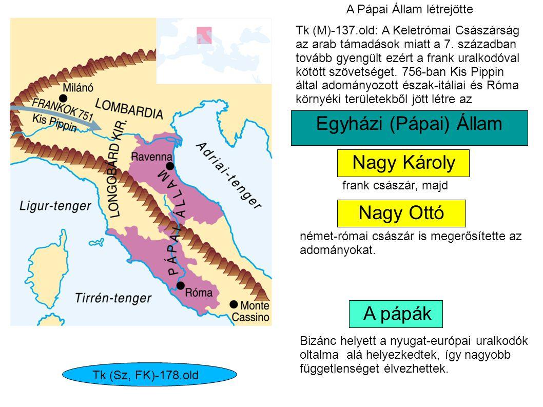 A Pápai Állam létrejötte Tk (Sz, FK)-178.old Tk (M)-137.old: A Keletrómai Császárság az arab támadások miatt a 7. században tovább gyengült ezért a fr