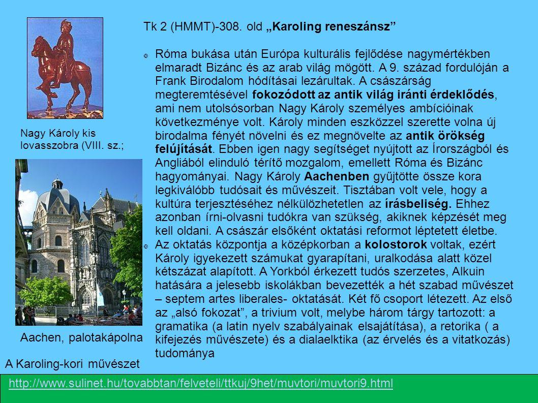 """Tk 2 (HMMT)-308. old """"Karoling reneszánsz""""  Róma bukása után Európa kulturális fejlődése nagymértékben elmaradt Bizánc és az arab világ mögött. A 9."""