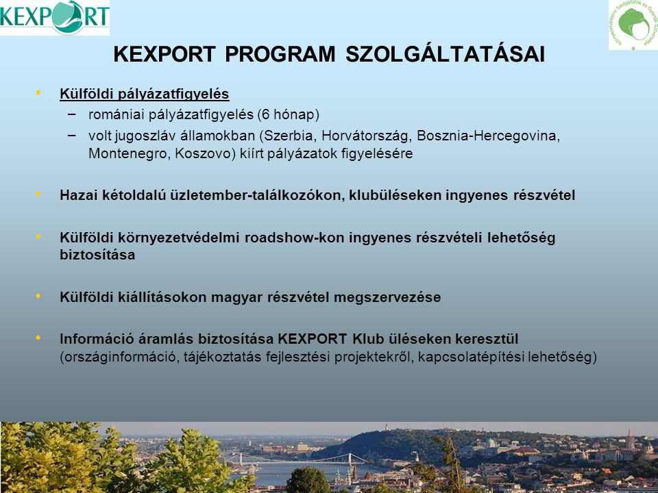 KEXPORT PROGRAM RENDEZVÉNYEI 2007-ben 6 program: többek között részvétel a bukaresti ROMENVIROTEC Kiállításon; belgrádi ECOFAIR Kiállításon, a pekingi CIEPEC Kiállításon, I.