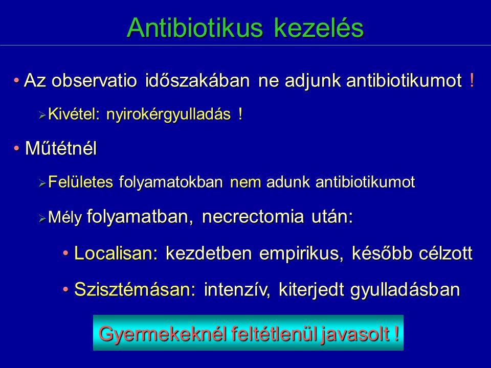 Antibiotikus kezelés Az observatio időszakában ne adjunk antibiotikumot ! Az observatio időszakában ne adjunk antibiotikumot !  Kivétel: nyirokérgyul